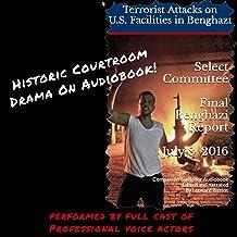 Select Committee on Benghazi Final Report July 8, 2016: Terrorist Attacks on US Facilities in Benghazi