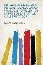 Histoire de l'Émigration pendant la Révolution Française Tome 1er - De la Prise de la Bastille au 18 fructidor (French Edition)