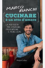 Cucinare è un atto d'amore: La mia dieta tra emozioni, prevenzione e benessere Formato Kindle