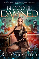 Blood be Damned: Magic Wars (Demons of New Chicago Book 3) Kindle Edition