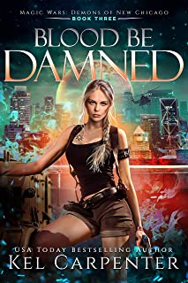 Blood be Damned: Magic Wars (Demons of New Chicago Book 3)
