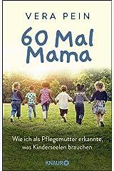 60 Mal Mama: Wie ich als Pflegemutter erkannte, was Kinderseelen brauchen Kindle Ausgabe