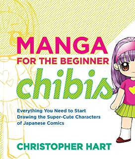 Manga for the Beginner Chibis: Everything You Need to Start Drawing the Super-Cute Characters of Japanese Comics (Christopher Hart's Manga for the Beginner)