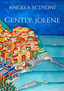 Gently, Jolene: A Novel of Love and Adventure in the Cinque Terre