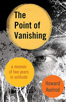 9d8ccc1d4 The Point of Vanishing  A Memoir of Two Years in Solitude  Howard Axelrod   9780807075463  Amazon.com  Books