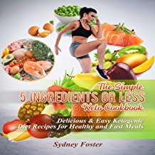The Simple 5 Ingredients or Less Keto Cookbook: Delicious & Easy Ketogenic Diet Recipes for Healthy and Fast Meals (Keto Diet Coach, Book 4)