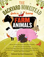 The Backyard Homestead Guide to Raising Farm Animals: Choose the Best Breeds for Small-Space Farming, Produce Your Own Gra...