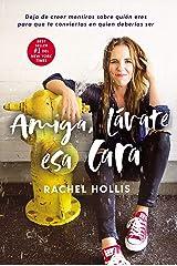 Amiga, lávate esa cara: Deja de creer mentiras sobre quién eres para que te conviertas en quien deberías ser (Spanish Edition) Kindle Edition