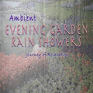 Ambient Evening Garden Rain Showers