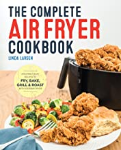 The Complete Air Fryer Cookbook: Amazingly Easy Recipes to Fry, Bake, Grill, and Roast with Your Air Fryer PDF