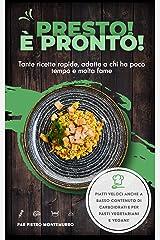 Presto! È pronto!: Tante ricette rapide, adatte a chi ha poco tempo e molta fame (Italian Edition) Format Kindle