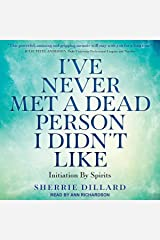 I've Never Met a Dead Person I Didn't Like: Initiation by Spirits Audible Audiobook