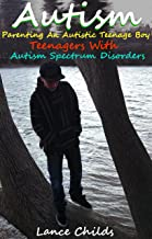 Autism: Parenting an Autistic Teenage Boy, Teenagers With Autism Spectrum Disorders (Autism Spectrum Disorders, ASD Books 3)
