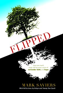 Flipped: How One Man's Tragic Fall Became a Story of Surrender, Faith, and Hope
