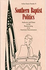 Southern Baptist Politics: Authority and Power in the Restructuring of an American Denomination Paperback
