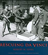 Rescuing Da Vinci Hitler and the Nazis Stole Europe's Great Art, America and Her Allies Recovered It