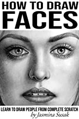 How to Draw Faces: Learn to Draw People from Complete Scratch Kindle Edition