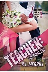 Teacher: The Final Act: A Hollywood Rock 'n' Romance Trilogy Book Three (A Hollywood Rock n' Romance Trilogy 3) Kindle Edition