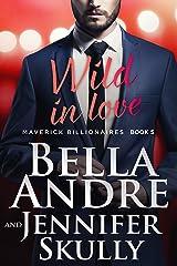 Wild In Love (The Maverick Billionaires, Book 5) Kindle Edition