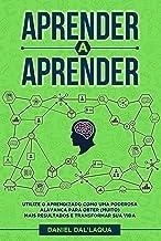 Aprender a Aprender: Utilize o aprendizado como uma poderosa alavanca para obter (muito) mais resultados e transformar sua...