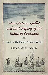 Marc-Antoine Caillot and the Company of the Indies in Louisiana: Trade in the French Atlantic World