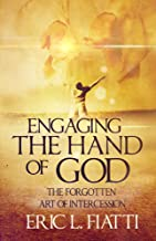 Engaging the hand of God: The forgotten art of intercession