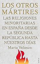 Los otros mártires. Las religiones minoritarias en España desde la Segunda República a nuestros días (Investigación)