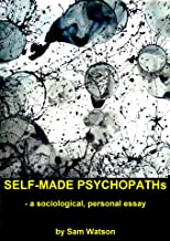 Self-made psychopaths: a sociological, personal essay (English Edition)