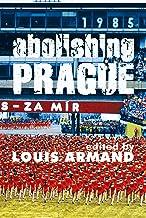 Abolishing Prague: Essays and Interventions (English Edition)