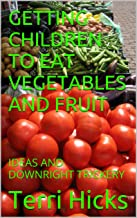 GETTING CHILDREN TO EAT VEGETABLES AND FRUIT: IDEAS AND DOWNRIGHT TRICKERY