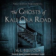 The Ghosts of Kali Oka Road: Gulf Coast Paranormal Series, Book 1