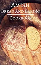 Amish Bread And Baking Cookbook: Delicious And Authentic Amish Bread And Dessert Recipes (Amish Recipes Book 2)