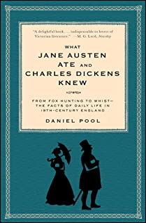 What Jane Austen Ate and Charles Dickens Knew: From Fox Hunting to Whist-the Facts of Daily Life in Nineteenth-Century England