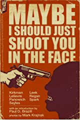Maybe I Should Just Shoot You In The Face Kindle Edition