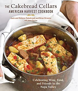 The Cakebread Cellars American Harvest Cookbook: Celebrating Wine, Food, and Friends in the Napa Valley