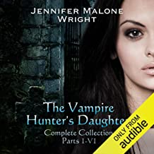 The Vampire Hunter's Daughter Complete Collection: Parts 1-6