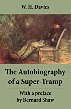 The Autobiography of a Super-Tramp - With a preface by Bernard Shaw (The life of William Henry Davies)