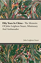 Fifty Years in China - The Memoirs of John Leighton Stuart, Missionary and Ambassador