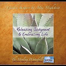Releasing Judgement & Embracing Life