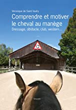 Livres Comprendre et motiver le cheval au manège PDF