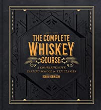 The Complete Whiskey Course: A Comprehensive Tasting School in Ten Classes