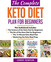 The Complete Keto Diet Plan for Beginners: 4 Book Set (The Science of the Keto Diet, The Art of the Keto Diet, The 15-Minute Keto Meal Plan Cookbook & Mastering the Keto Meal Prep)