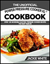 The Unofficial Power Pressure Cooker XL® Cookbook: Over 120 Incredible Electric Pressure Cooker Recipes For Busy Families (Electric Pressure Cooker Recipes Series Book 1)