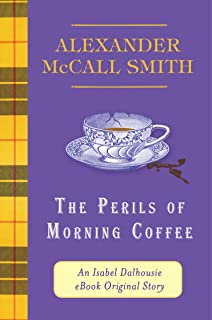 The Perils of Morning Coffee: An Isabel Dalhousie eBook Original Story (Kindle Single) (The Isabel Dalhousie Series)