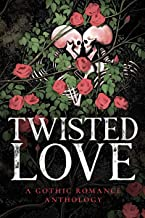 Twisted Love: A Gothic Romance Anthology