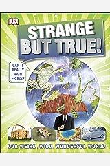 Strange But True!: Our Weird, Wild, Wonderful World Hardcover
