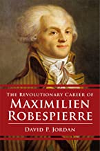 Revolutionary Career of Maximilien Robespierre (English Edition)