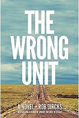 The Wrong Unit: A Novel Kindle Edition