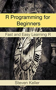 R Programming for Beginners: Fast and Easy Learning R