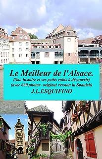 Le Meilleur de l'Alsace: Son histoire et ses petits coins à découvrir (660 photos)..